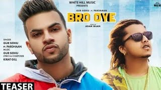 bro-oye-gur-sidhu-ft-pardhan-latest-punjabi-song-full-song-2019