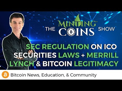 SEC Action on ICO Securities Law + Merrill Lynch & Bitcoin Legitimacy