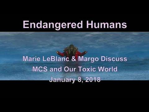 Endangered Humans:  Marie LeBlanc & Margo Discuss MCS & Our Toxic World (Jan. 8, 2018)