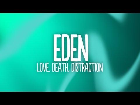 EDEN - Love, Death, Distraction (Lyrics)