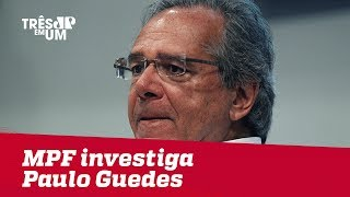 MPF investiga o economista Paulo Guedes