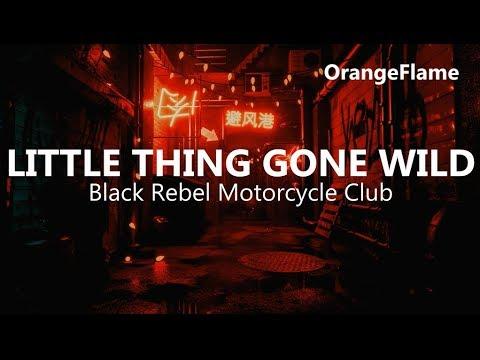 Black Rebel Motorcycle Club - Little Thing Gone Wild (lyrics)