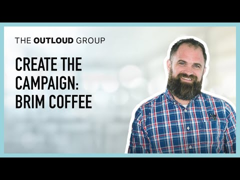 Create the Campaign: Brim Coffee -- Thinking Outloud Episode #37