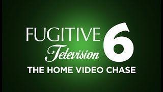 Fugitive Television 6: The Home Video Chase