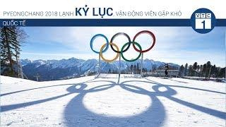 Pyeongchang 2018 lạnh kỷ lục, vận động viên gặp khó | VTC1