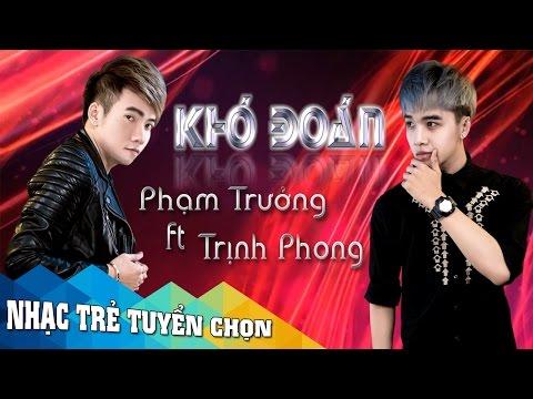 Khó Đoán - Phạm Trưởng Ft Trịnh Phong [Audio Official]