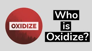 Who is Oxidize? Why is He Everywhere!?