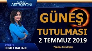 🔴 GÜNEŞ TUTULMASI,  2 TEMMUZ 2019,  Yengeç Burcunda, Astrolog DEMET BALTACI