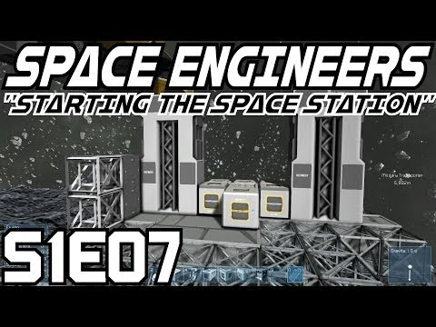 Space Engineers Let's Play (Survival Mode/S-1) -E07- Starting the Space Station [Gameplay Tutorial]
