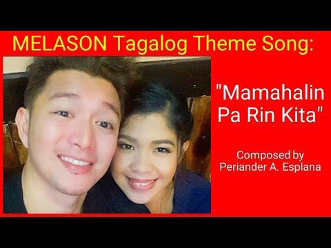 """Melason Tagalog Theme Song: """"Mamahalin Pa Rin Kita"""" Composed by Periander A. Esplana"""