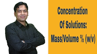 Concentration Of Solutions: Mass/Volume % (w/v)