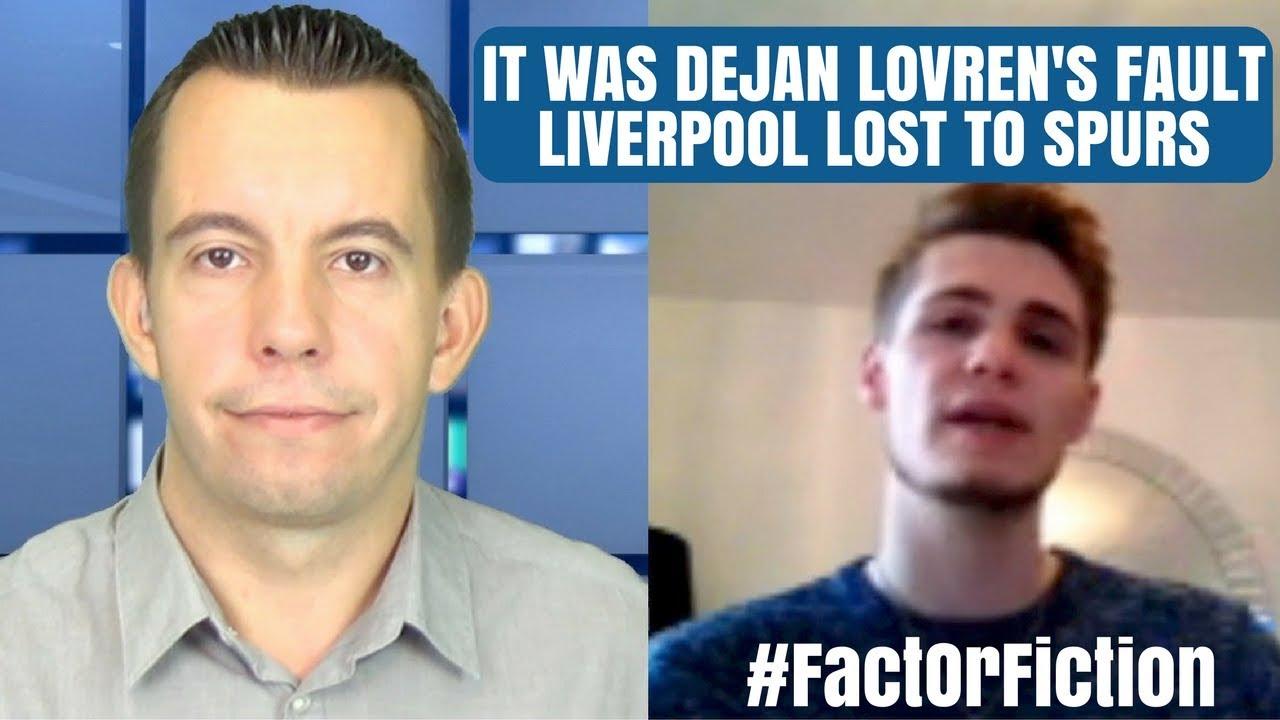 It was dejan lovrens fault that liverpool lost to spurs factorfiction