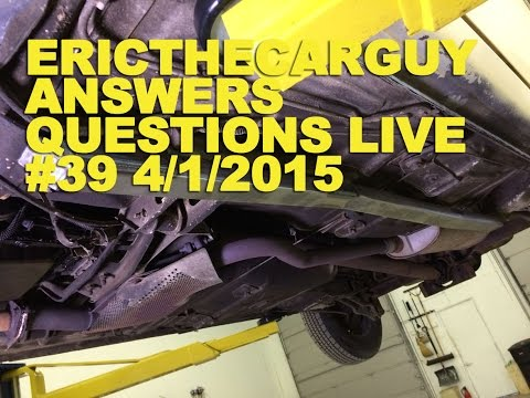 EricTheCarGuy Answers Questions Live #39 4/1/2015