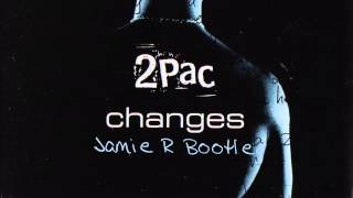 2Pac - Changes (Jamie R 2014 Bootleg) FREE DOWNLOAD