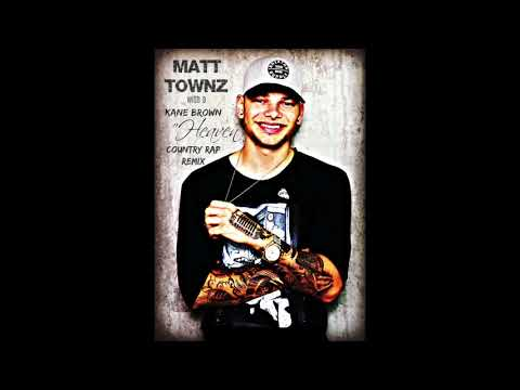 Kane Brown - Heaven (OFFICIAL COUNTRY RAP REMIX) - Matt Townz
