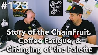 Podcast Episode #123 - Story of the ChainFruit, Coffee Fatigue, and Changing of the Palette