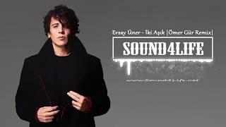 Ersay Üner - İki Aşık (Ömer Gür Remix) #Sound4Life Resimi