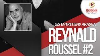 Reynald ROUSSEL | Entretien | Akasha Webradio&TV