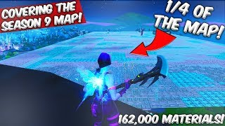 We LITERALLY Covered 1/4 of the Season 9 Fortnite Map WITHOUT Using Creative! - 162,000 MATERIALS!!