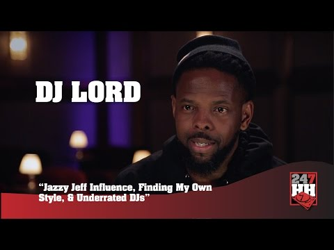 DJ Lord - Jazzy Jeff Influence, Finding My Own Style, & Underrated DJs (247HH Exclusive)