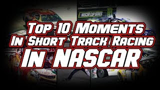 Top 10 Short Track Moments in NASCAR