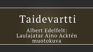 Taidevartti: Albert Edelfelt – Laulajatar Aino Acktén muotokuva