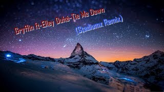 Gryffin ft-Elley Duhe-Tie Me Down (Stadiumx Remix)