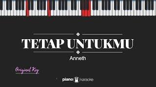 Download Tetap Untukmu (FEMALE KEY) Anneth (KARAOKE PIANO)