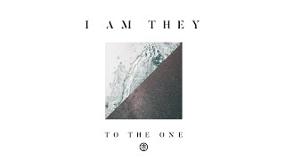 I AM THEY - To the One (Audio)