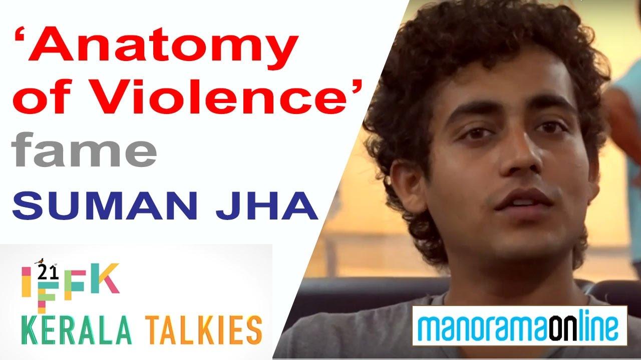 IFFK 2016 | Anatomy of Violence Fame Suman Jha on Film Festival ...