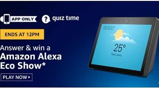 Amazon Quiz Answers Today | win Amazon Alexa eco show