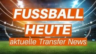 Fußball heute - Aktuelle Transfer News und Gerüchte aus der Bundesliga und anderen Ligen