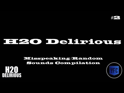 H2O DELIRIOUS Misspeaking and Random Sounds Compilation  Best of H2O Delirious Part 2