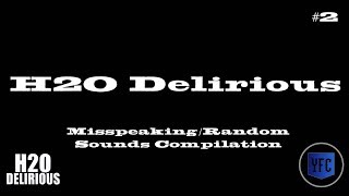 H2O DELIRIOUS Misspeaking and Random Sounds Compilation - Best of H2O Delirious [Part 2]