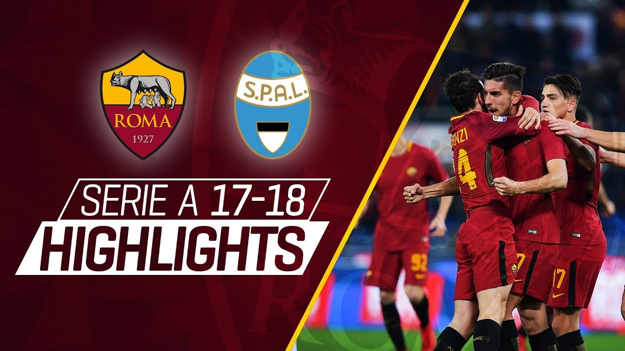 Serie A 2017-18 Highlights: Roma 3 - 1 SPAL - YouTube