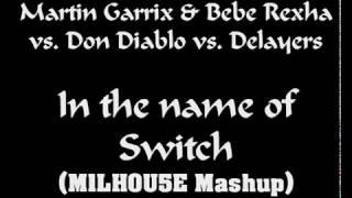 Martin Garrix & Bebe Rexha vs  Don Diablo vs Delayers - In the Name of Switch (M1LH0U5E Mashup)