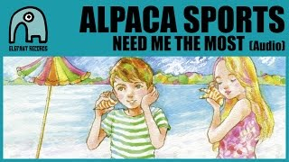ALPACA SPORTS - Need Me The Most [Audio]