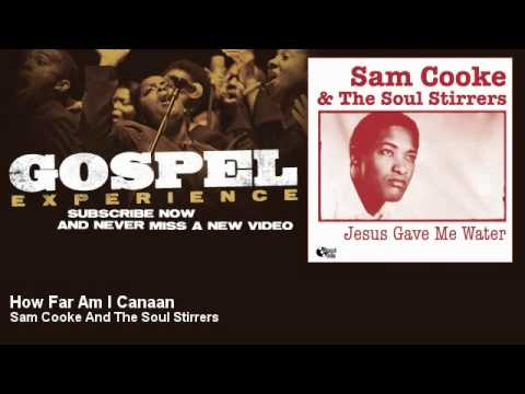 Sam Cooke And The Soul Stirrers - How Far Am I Canaan - Gospel