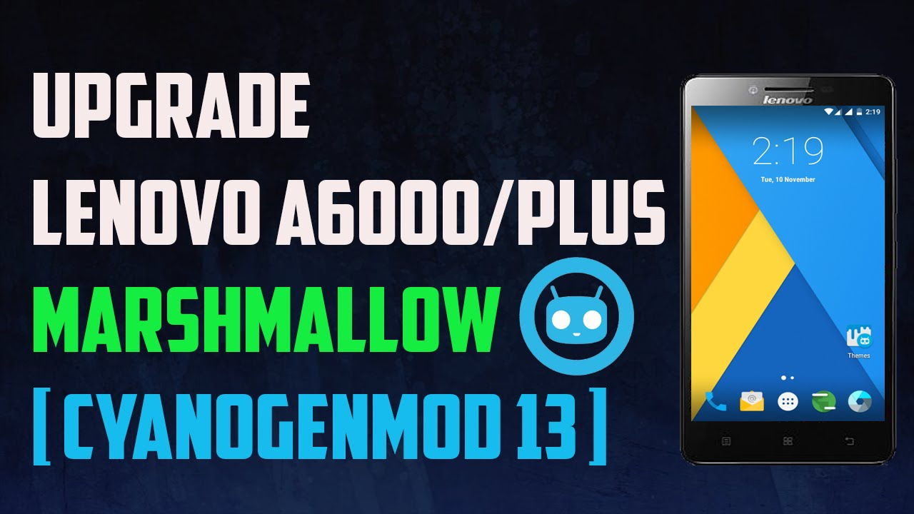 How To Install Android Marshmallow 6 0 [CM13] On Lenovo A6000/Plus