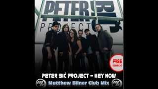 Peter Bič Project - Hey Now (Matthew Bilner Club Mix) FREE DOWNLOAD