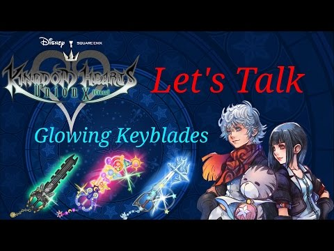 KH Union X -Let's Talk- Glowing Keyblades And Why You Want Them