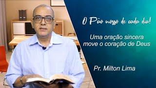 Uma oração sincera move o coração de Deus - Pr. Milton Lima - 27-07-2021