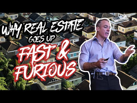 Why Real Estate Goes Up Fast & Furious