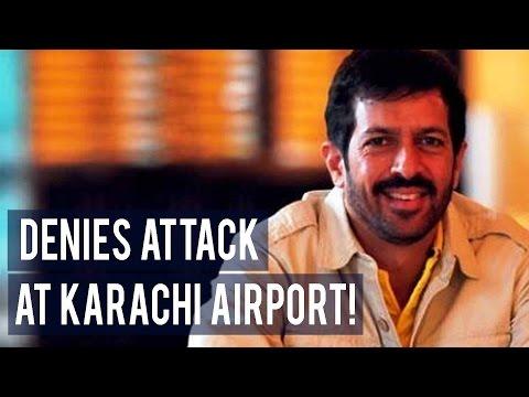 Kabir Khan denies he was attacked in Karachi
