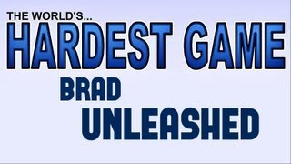 THE WORLD'S HARDEST GAME (Brad Unleashed)