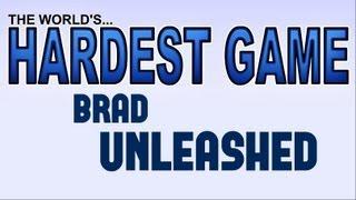 THE WORLD'S HARDEST GAME (Brad Unleashed)