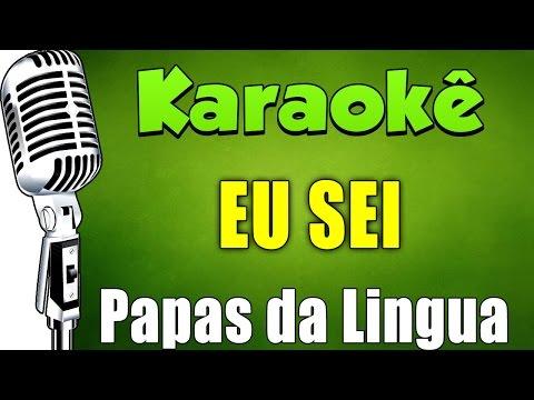 🎤 Eu Sei - Papas da Língua - KARAOKÊ