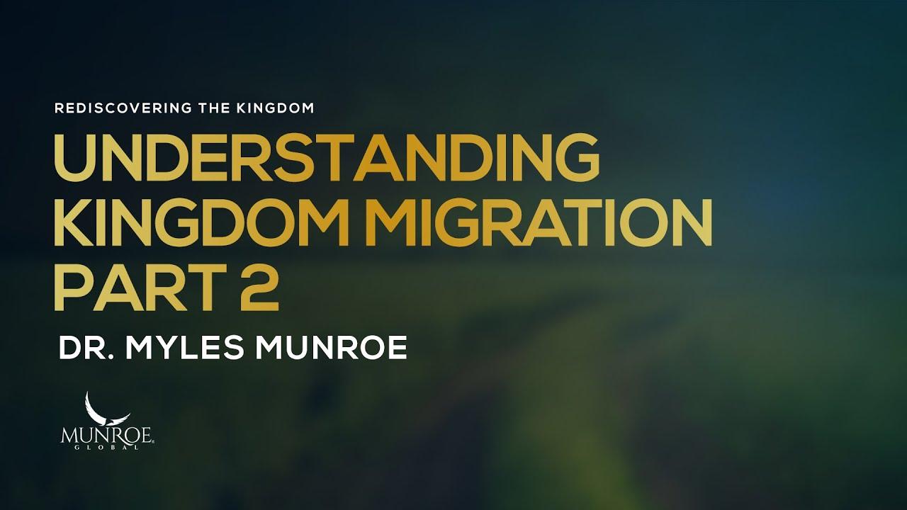 Understanding Kingdom Migration Part 2 | Dr. Myles Munroe