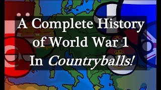 A Complete History of WW1 In Countryballs