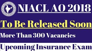 NIACL AO 2018 Recruitment || Expected 300 plus vacancies || Upcoming Insurance Exams